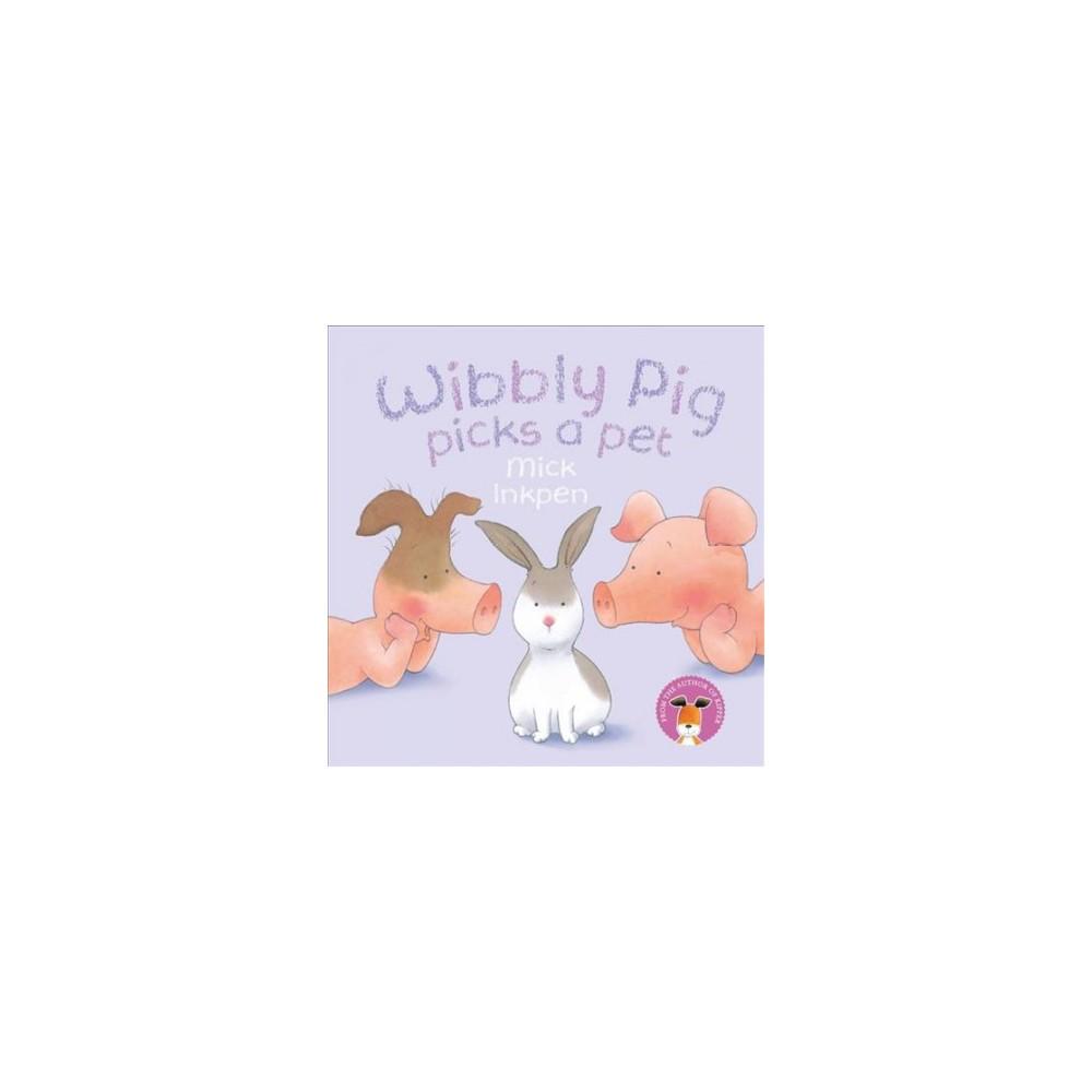 Wibbly Pig Picks a Pet - (Wibbly Pig) by Mick Inkpen (Paperback)