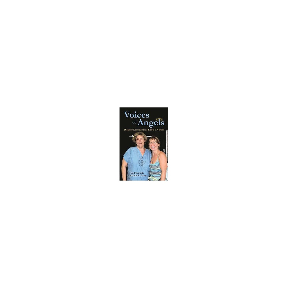 Voices of Angels : Disaster Lessons from Katrina Nurses (Paperback) (Gail Tumulty & John R. Batty)