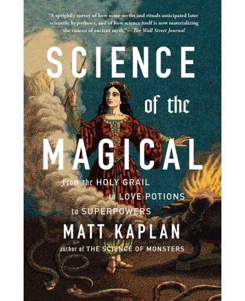Science of the Magical : From the Holy Grail to Love Potions to Superpowers (Reprint) (Paperback) (Matt - image 1 of 1