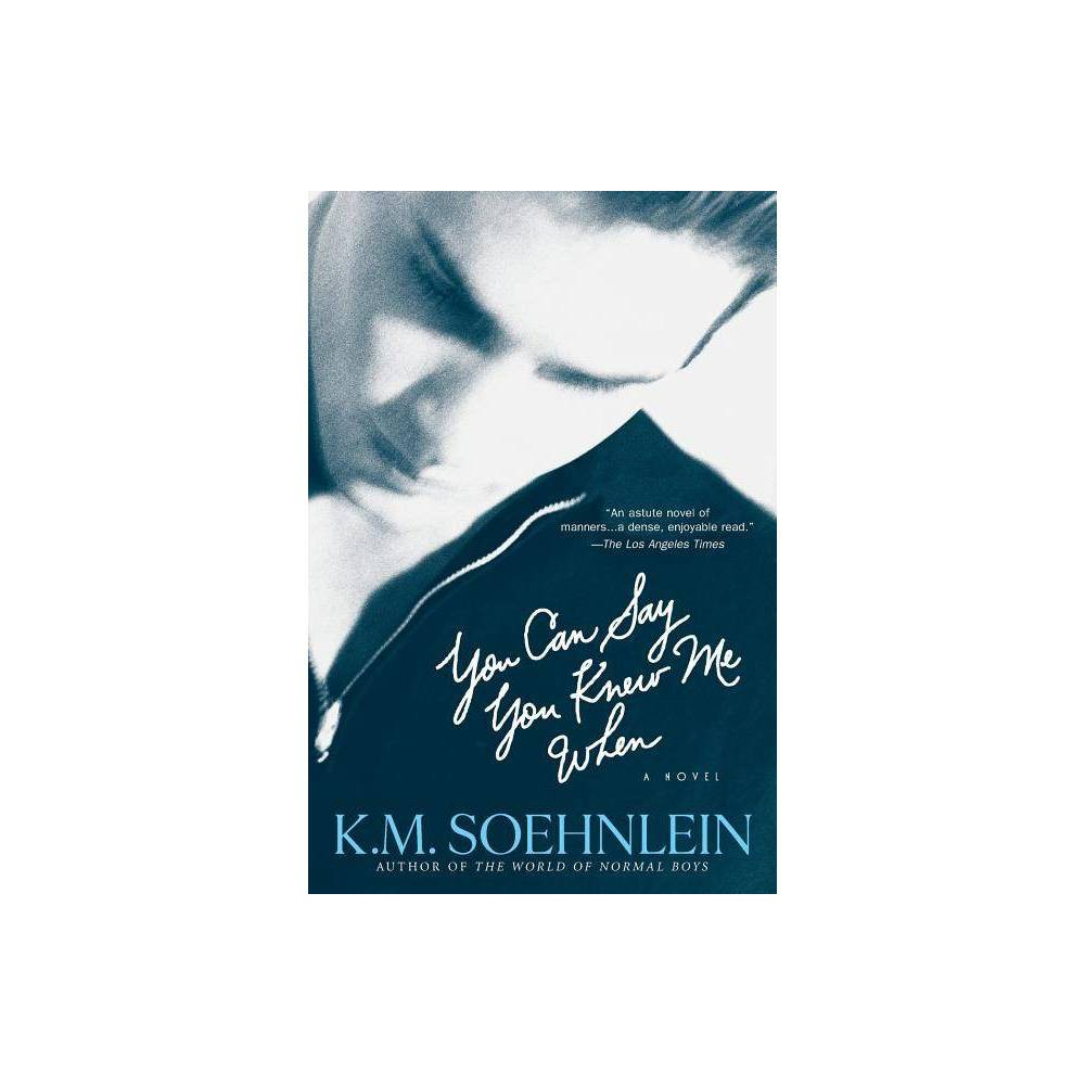 You Can Say You Knew Me When - by K M Soehnlein (Paperback)