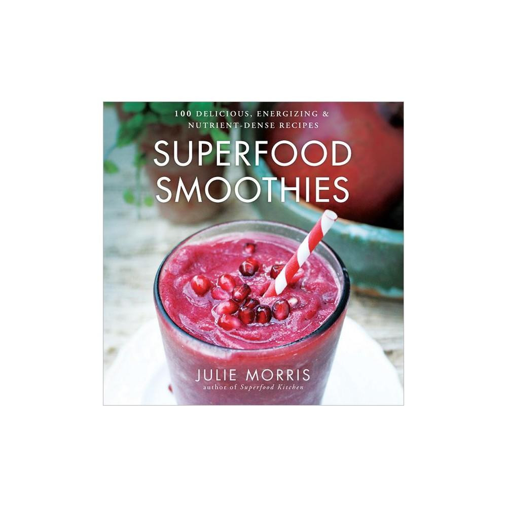 Superfood Smoothies (Hardcover) by Julie Morris