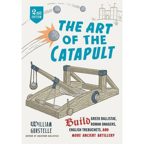 The Art of the Catapult - 2 Edition by  William Gurstelle (Paperback) - image 1 of 1