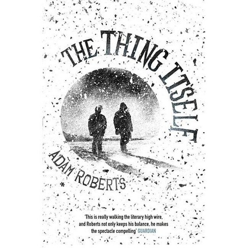 The Thing Itself - by  Adam Roberts (Paperback) - image 1 of 1