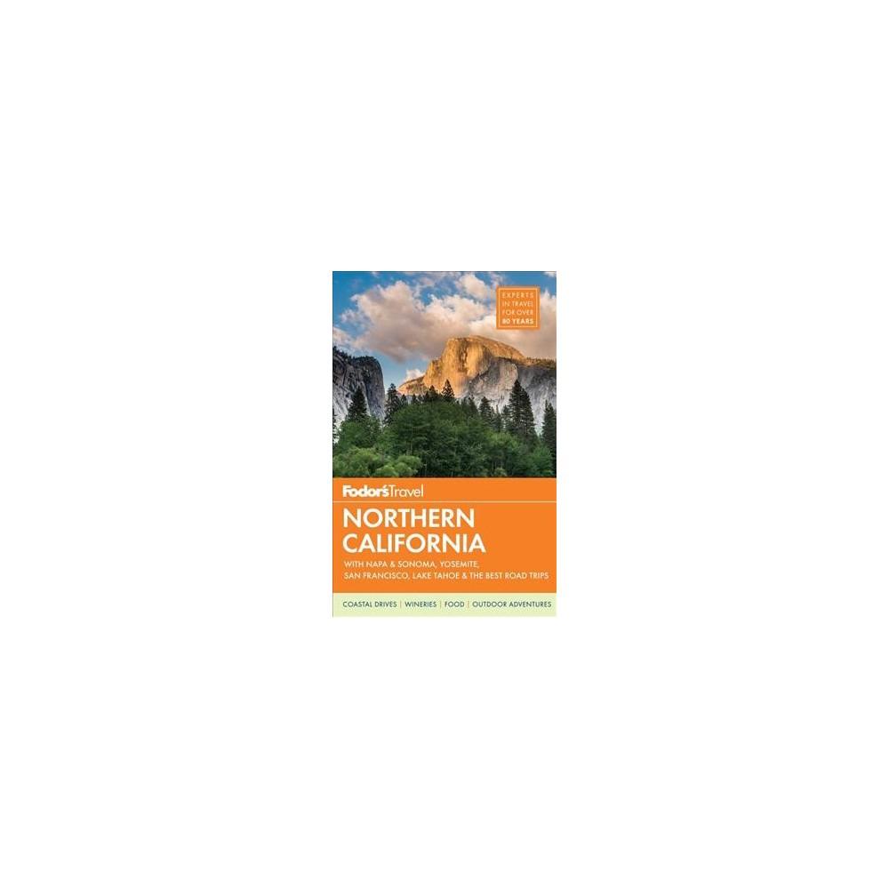Fodor's Northern California : With Napa & Sonoma, Yosemite, San Francisco, Lake Tahoe & the Best Road