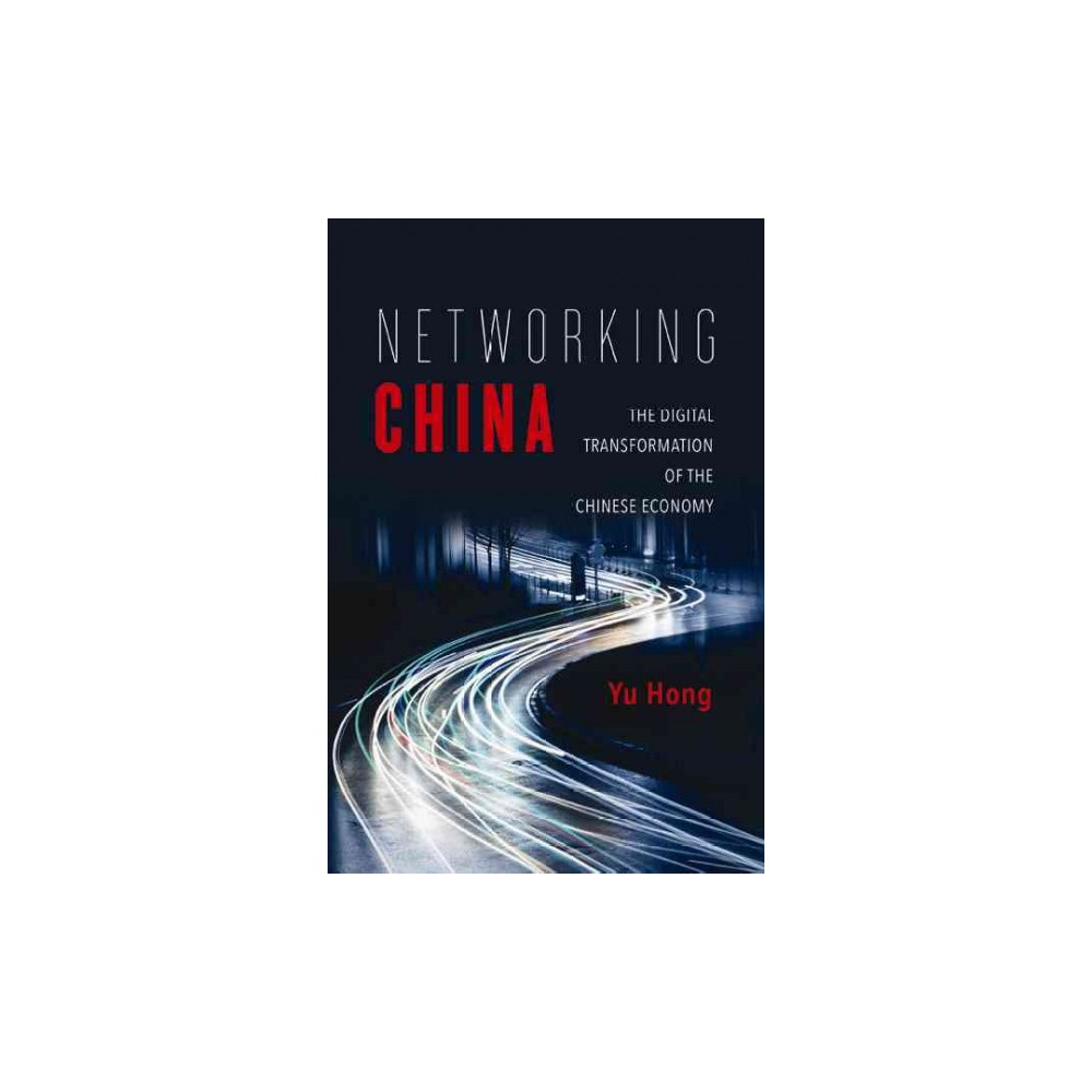 Networking China : The Digital Transformation of the Chinese Economy (Paperback) (Yu Hong) Networking China : The Digital Transformation of the Chinese Economy (Paperback) (Yu Hong)