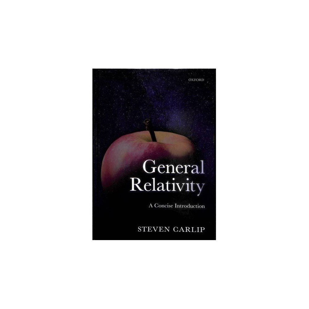 General Relativity : A Concise Introduction - by Steven Carlip (Hardcover)
