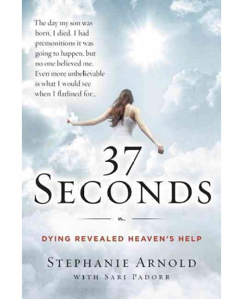 37 Seconds : Dying Revealed Heaven's Help - A Mother's Journey (Reprint) (Paperback) (Stephanie Arnold) - image 1 of 1
