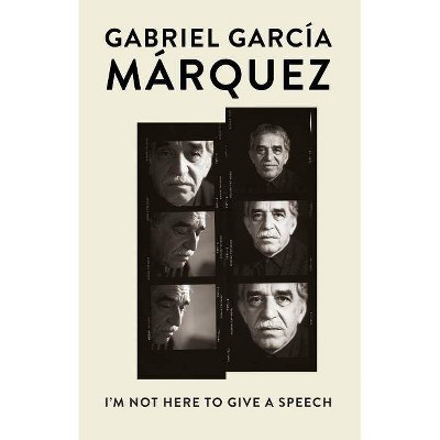 I'm Not Here to Give a Speech - (Vintage International) by  Gabriel García Márquez (Paperback)