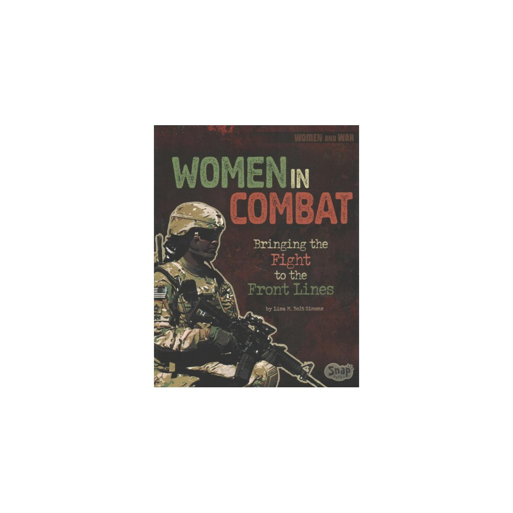 Women in Combat : Bringing the Fight to the Front Lines (Paperback) (Lisa M. Bolt Simons)