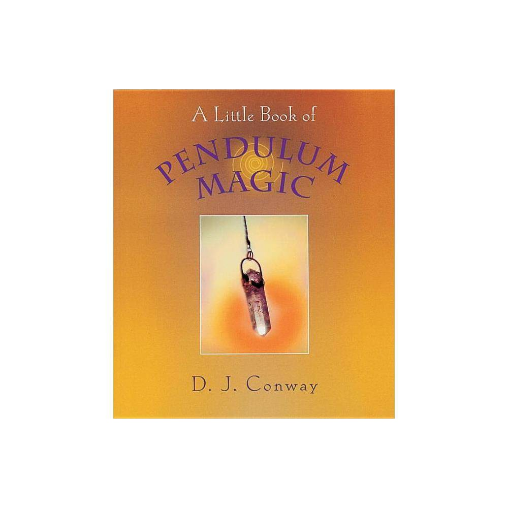 A Little Book Of Pendulum Magic By D J Conway Paperback