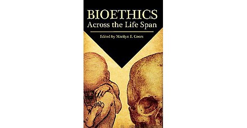 Bioethics Across the Life Span (Paperback) - image 1 of 1