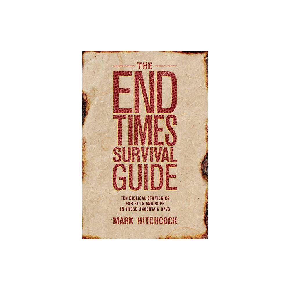 The End Times Survival Guide By Mark Hitchcock Paperback