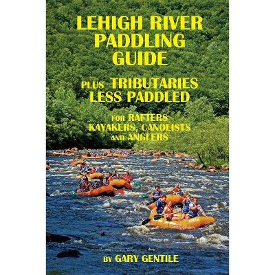 Lehigh River Paddling Guide - by  Gary Gentile (Paperback)