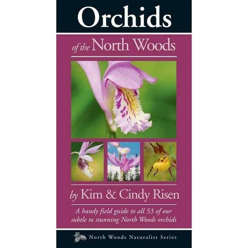 Orchids of the North Woods - (Naturalist) by  Kim And Cindy Risen (Paperback) - image 1 of 1