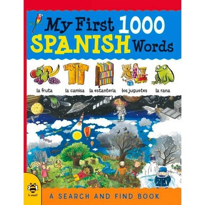 My First 1000 Spanish Words - (My First 1000 Words)by Susan Martineau & Sam Hutchinson & Louise Millar & Catherine Bruzzone (Paperback)