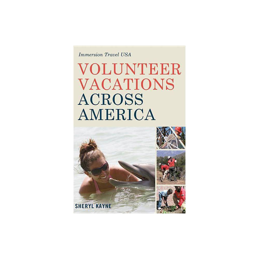 Volunteer Vacations Across America Immersion Travel Usa By Sheryl Kayne Paperback