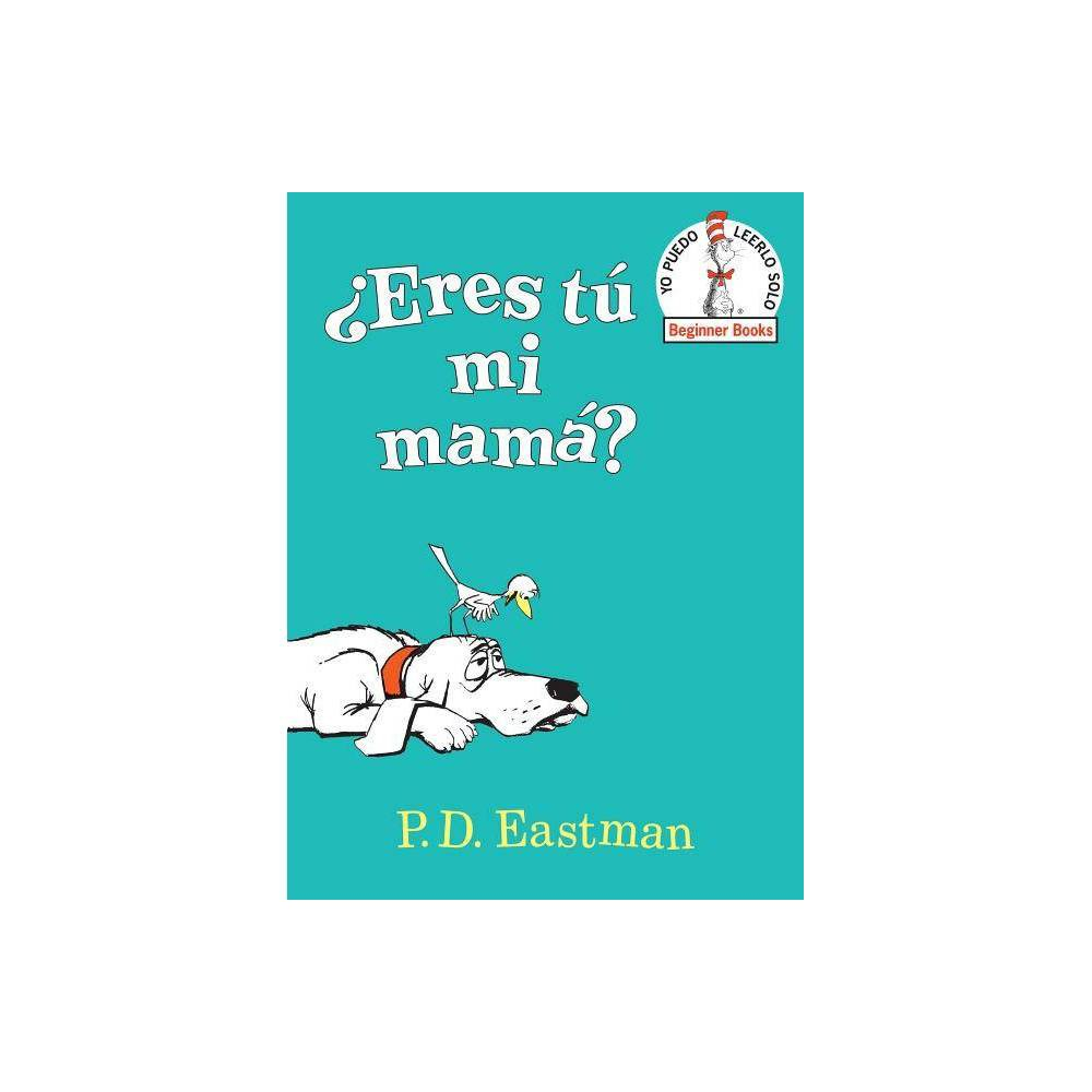 Eres T Mi Mam Are You My Mother Spanish Edition Beginner Books R By P D Eastman Hardcover