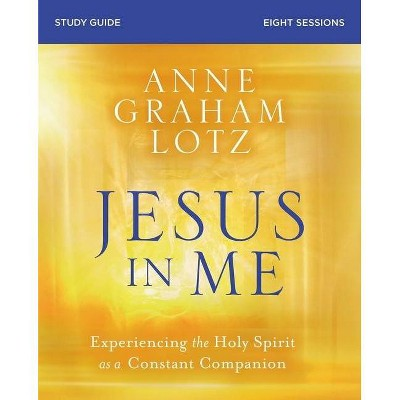 Jesus in Me Study Guide Softcover - by  Anne Graham Lotz (Paperback)