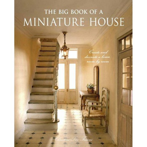 The Big Book of a Miniature House - by  Christine-Lea Frisoni (Hardcover) - image 1 of 1
