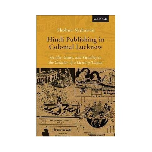 Hindi Publishing in Colonial Lucknow : Gender, Genre, and Visuality in the  Creation of a Literary