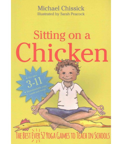 Sitting on a Chicken : The Best Ever 52 Yoga Games to Teach in Schools (Paperback) (Michael Chissick) - image 1 of 1