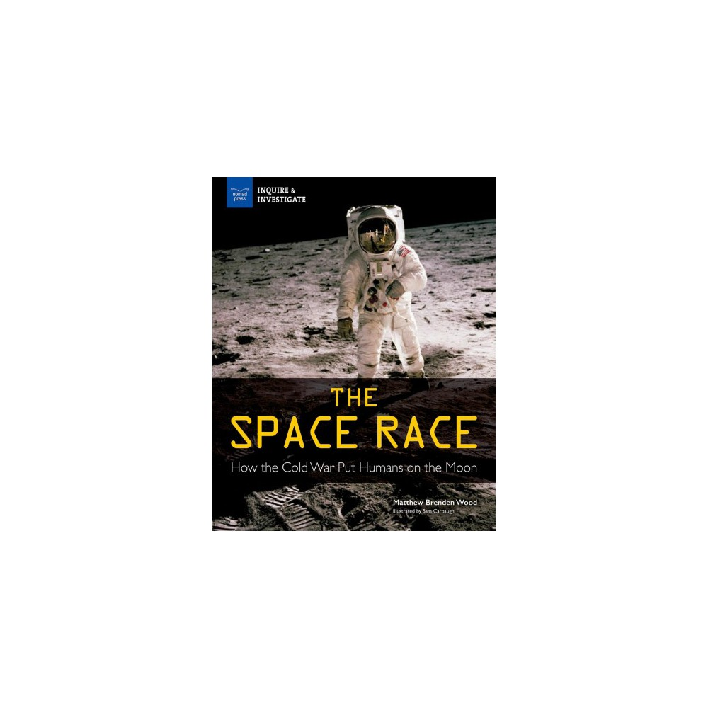 Space Race : How the Cold War Put Humans on the Moon - by Matthew Wood Brenden (Paperback)