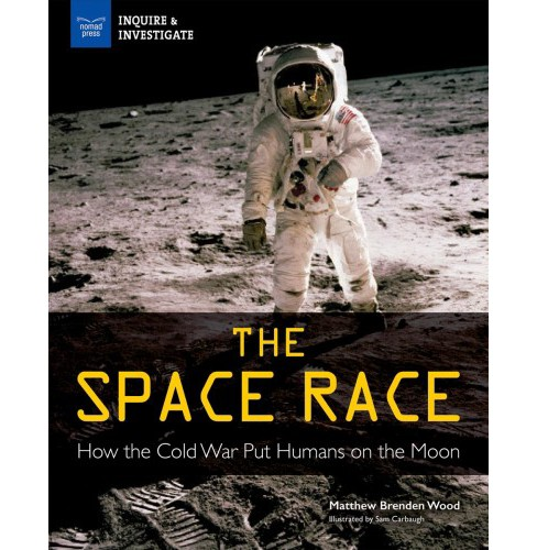 Space Race : How the Cold War Put Humans on the Moon -  by Matthew Wood Brenden (Paperback) - image 1 of 1