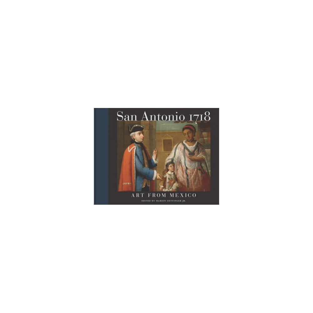 San Antonio 1718 : Art from Mexico - (Hardcover)