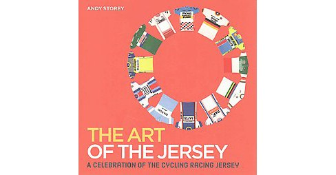 Art of the Jersey : A Celebration of the Cycling Racing Jersey (Hardcover) (Andy Storey) - image 1 of 1