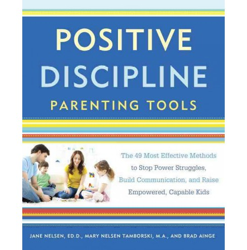Positive Discipline Parenting Tools : The 49 Most Effective Methods to Stop Power Struggles, Build - image 1 of 1