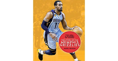 Story of the Memphis Grizzlies (Paperback) (Nate Frisch) - image 1 of 1