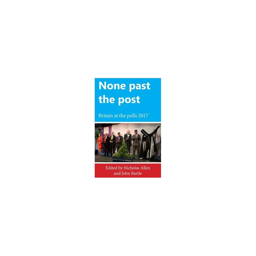 None Past the Post : Britain at the Polls, 2017 - (Paperback)
