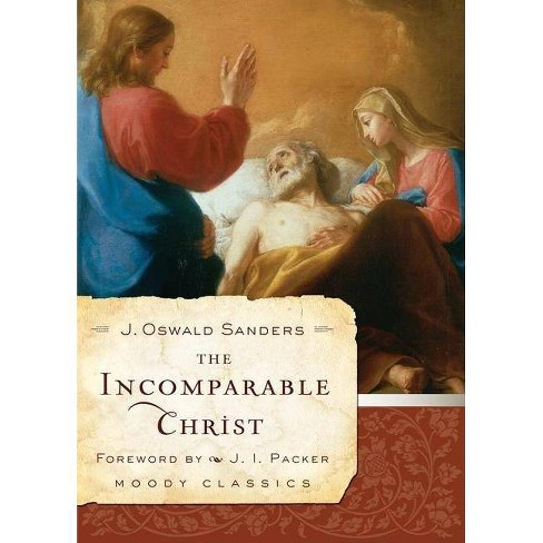 The Incomparable Christ - (Moody Classics) by  J Oswald Sanders (Paperback) - image 1 of 1