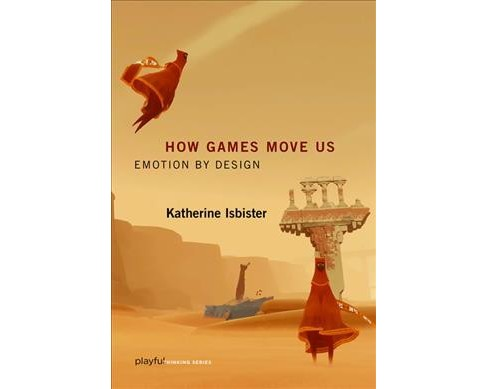 How Games Move Us : Emotion by Design -  Reprint by Katherine Isbister (Paperback) - image 1 of 1