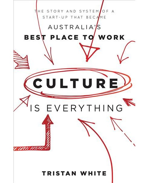Culture Is Everything : The Story and System of a Start-Up That Became Australia's Best Place to Work - image 1 of 1