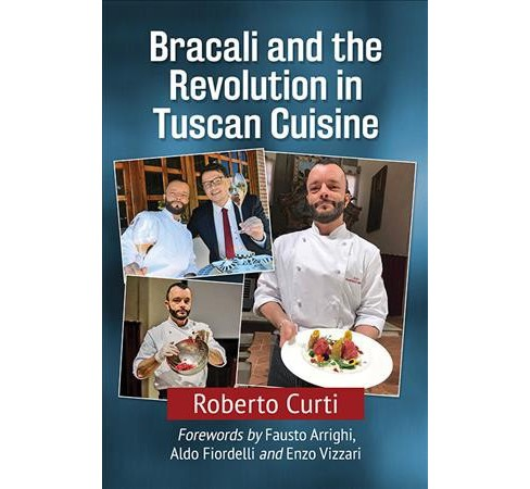 Bracali and the Revolution in Tuscan Cuisine -  by Roberto Curti (Paperback) - image 1 of 1