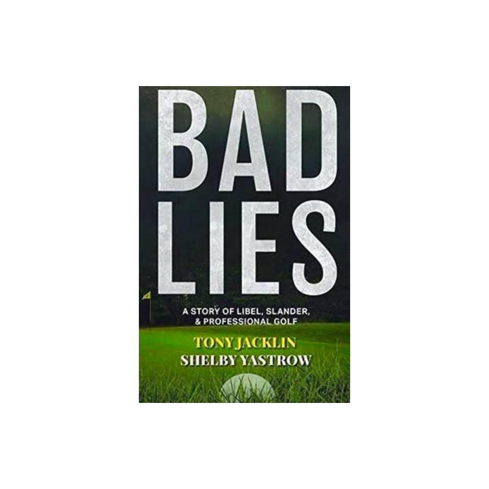Bad Lies By Tony Jacklin Shelby Yastrow Hardcover
