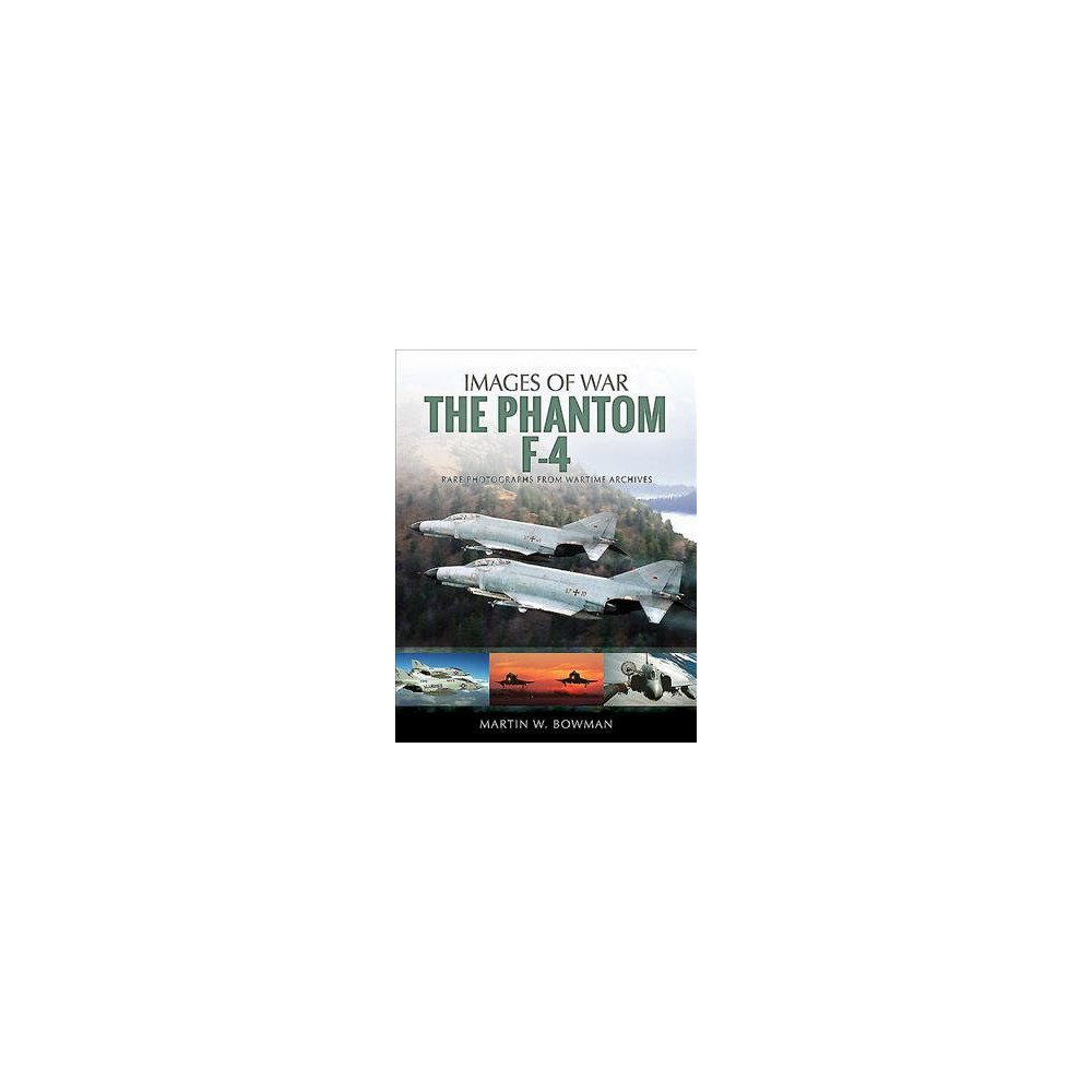 Phantom F-4 - (Images of War) by Martin W Bowman (Paperback)