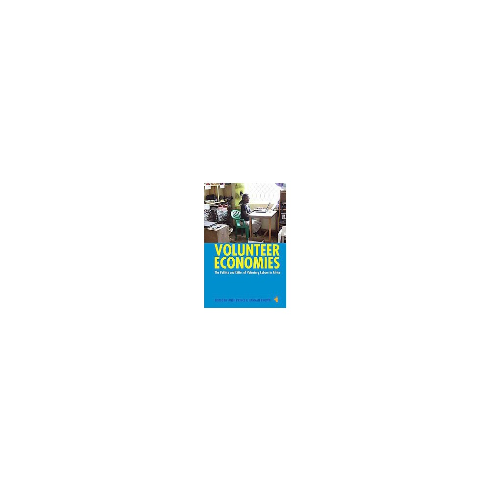 Volunteer Economies : The Politics & Ethics of Voluntary Labour in Africa (Reprint) (Paperback)