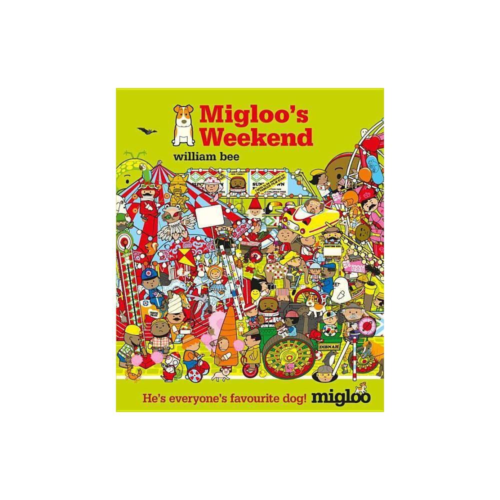 Migloo S Weekend By William Bee Hardcover