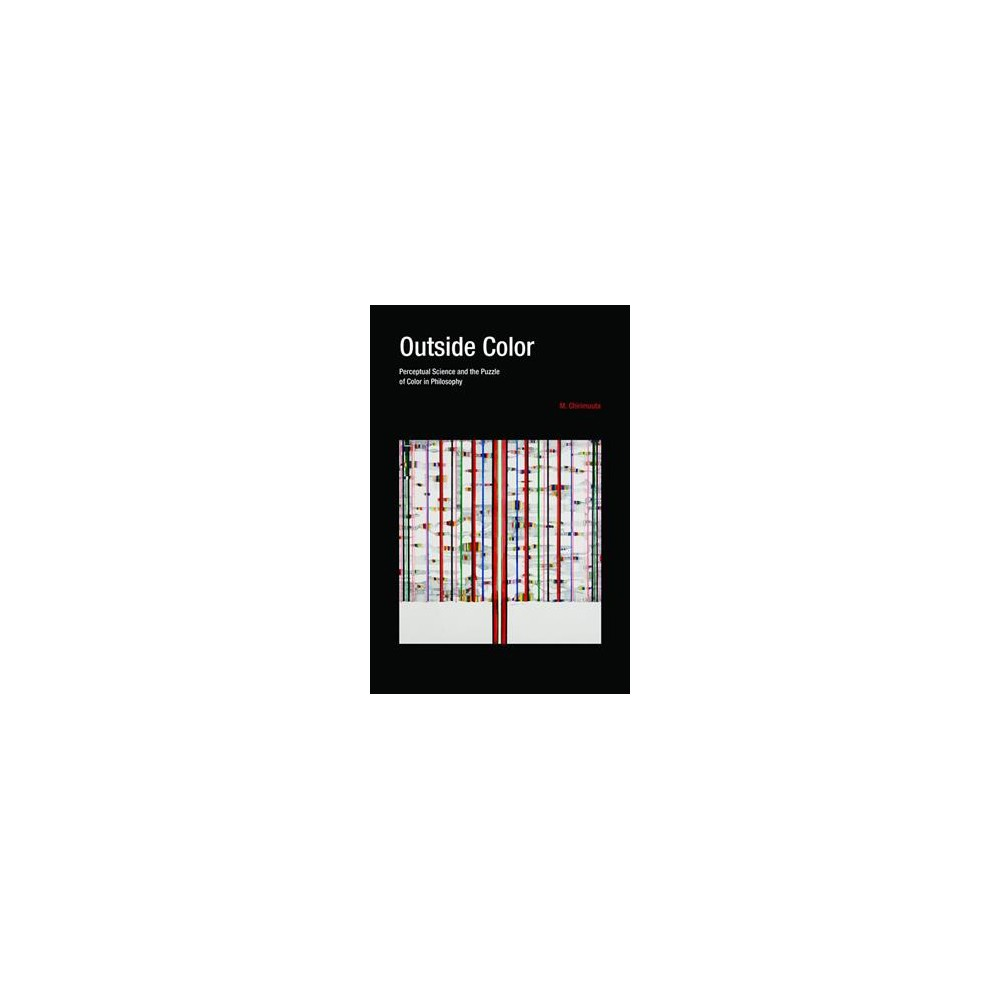 Outside Color : Perceptual Science and the Puzzle of Color in Philosophy - Reprint by M. Chirimuuta