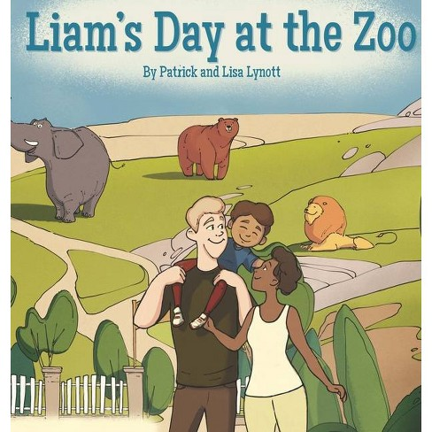 Liam's Day at the Zoo - by  Patrick and Lisa Lynott & Lisa Lynott & Patrick Lynott (Hardcover) - image 1 of 1