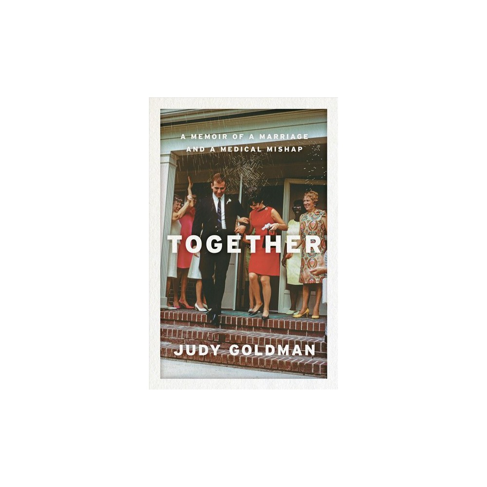 Together : A Memoir of a Marriage and a Medical Mishap - by Judy Goldman (Hardcover)