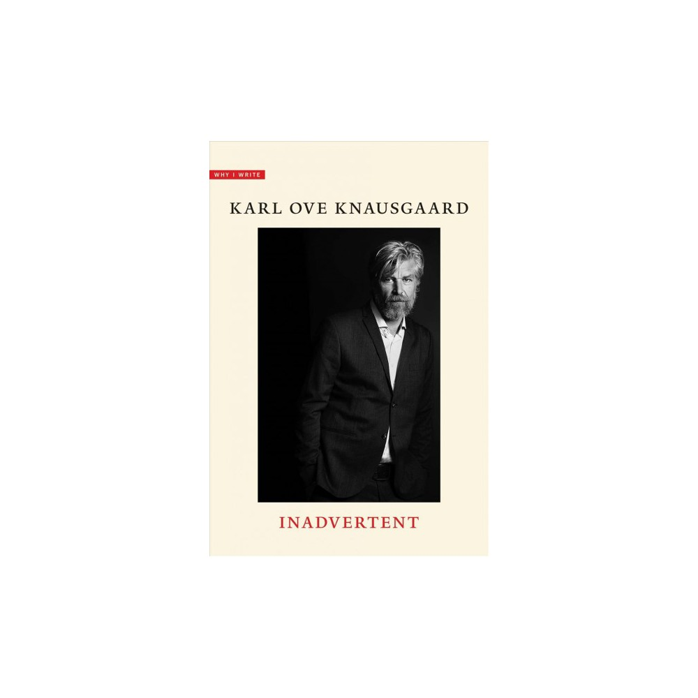 Inadvertent - Tra (Why I Write) by Karl Ove Knausgaard (Hardcover)