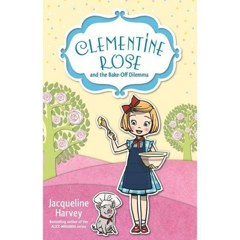 Clementine Rose and the Bake-Off Dilemma - by  Jacqueline Harvey (Paperback) - image 1 of 1