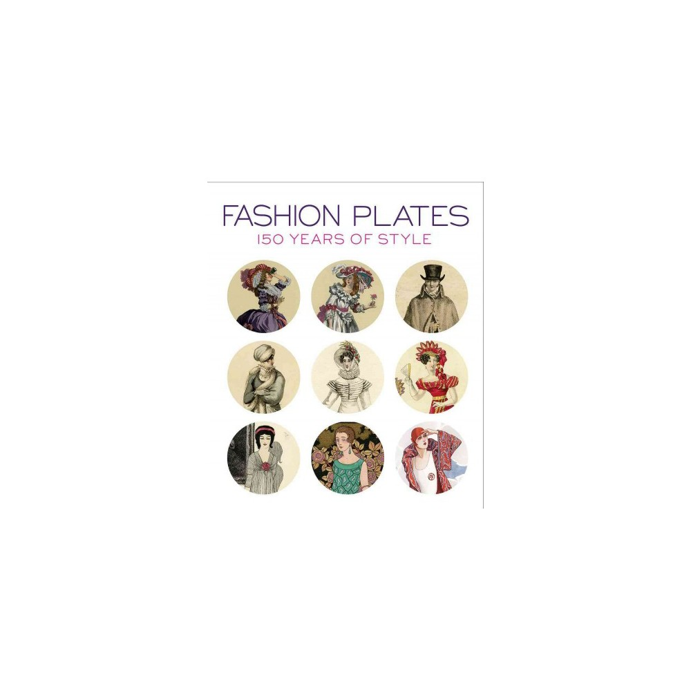 Fashion Plates : 150 Years of Style (Reprint) (Paperback) (April Calahan) Fashion Plates : 150 Years of Style (Reprint) (Paperback) (April Calahan)