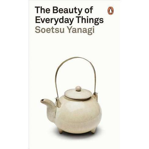 The Beauty of Everyday Things - by  Soetsu Yanagi (Paperback) - image 1 of 1