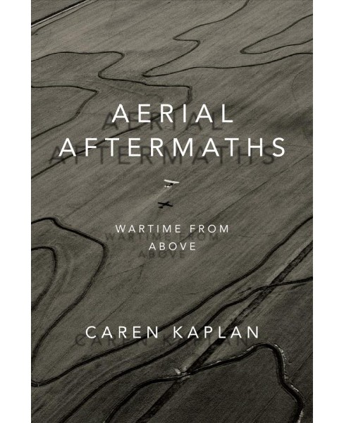 Aerial Aftermaths : Wartime from Above (Hardcover) (Caren Kaplan) - image 1 of 1