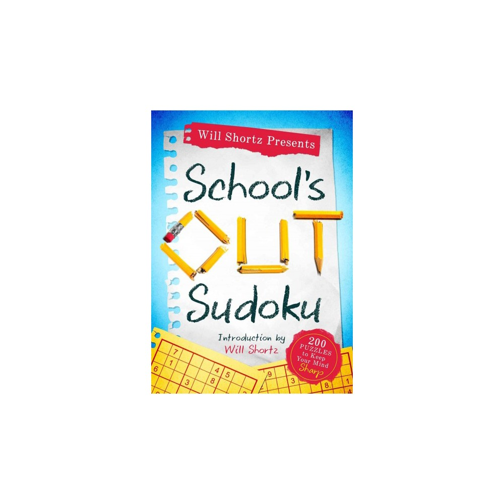 Will Shortz Presents School's Out Sudoku : 200 Puzzles to Keep Your Mind Sharp (Paperback)