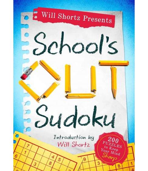 Will Shortz Presents School's Out Sudoku : 200 Puzzles to Keep Your Mind Sharp (Paperback) - image 1 of 1